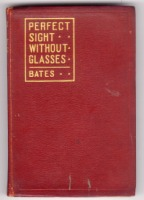 Perfect Sight Without Glasses by William H. Bates, M.D.